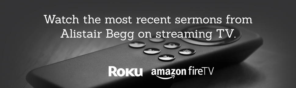 Watch the most recent sermons from Alistair Begg on streaming TV.