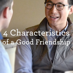 Four Characteristics of a Good Friendship