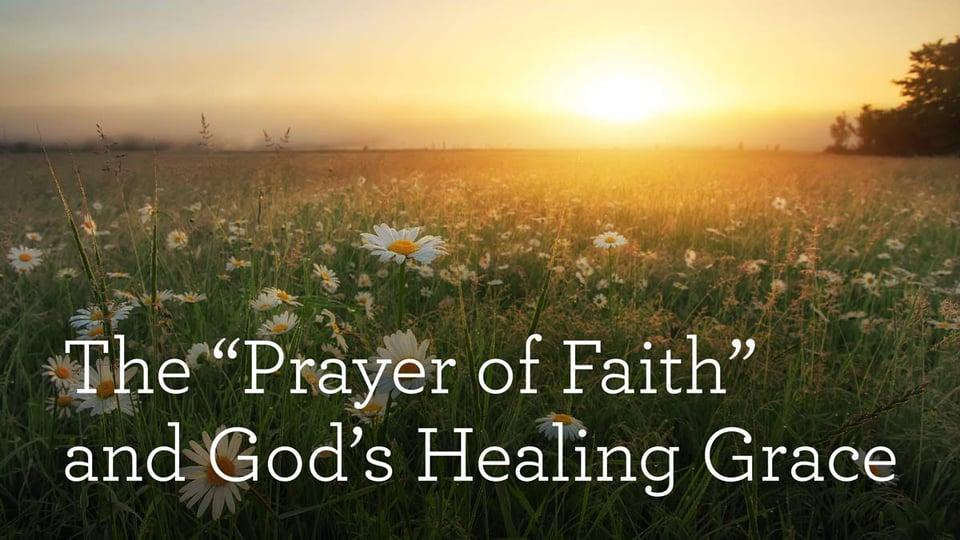 The Prayer of Faith and God's Healing Grace