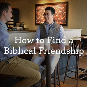 How to Find a Biblical Friendship