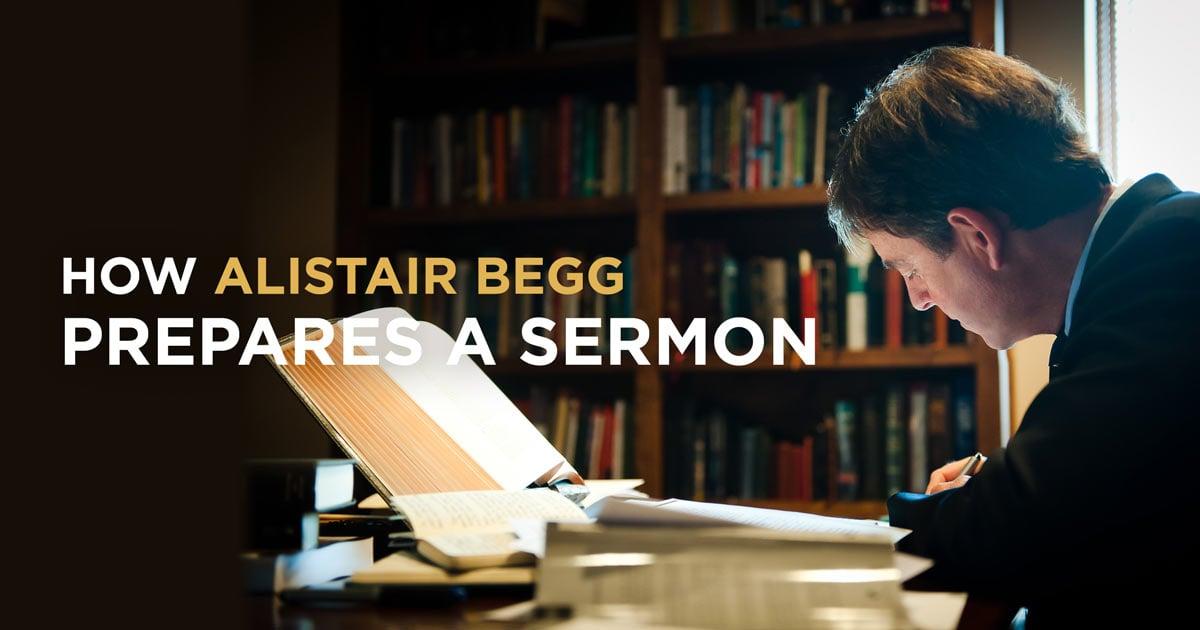 How Alistair Begg Prepares a Sermon
