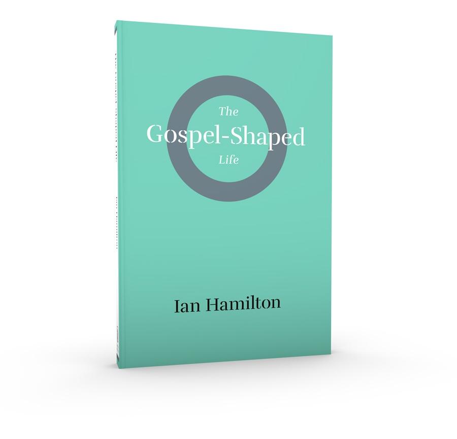 The Gospel Shaped Life
