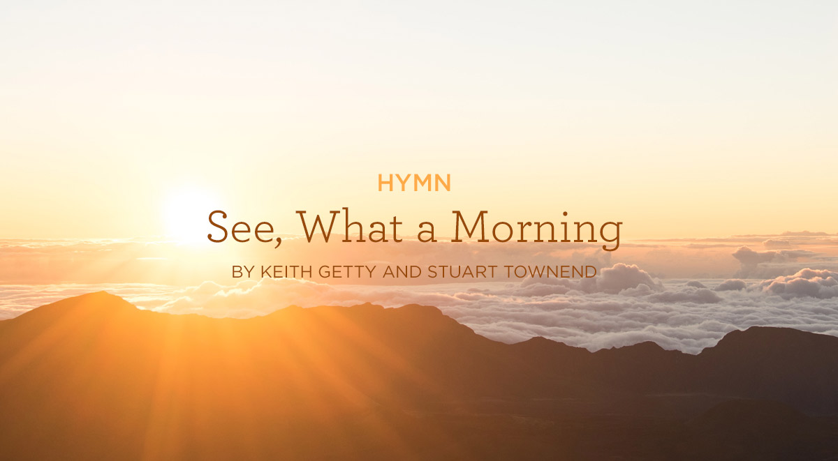 Hymn-See,-What-a-Morning-by-Keith-Getty-and-Stuart-Townend