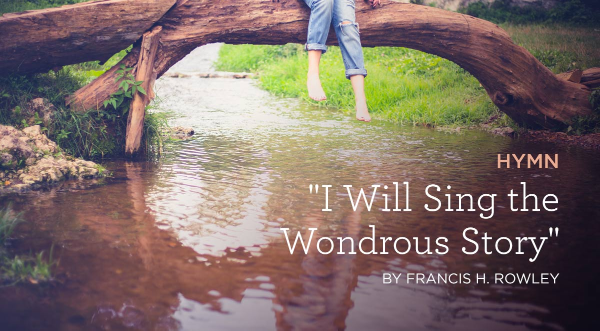 I-Will-Sing-the-Wondrous-Story-by-Francis-H.-Rowley