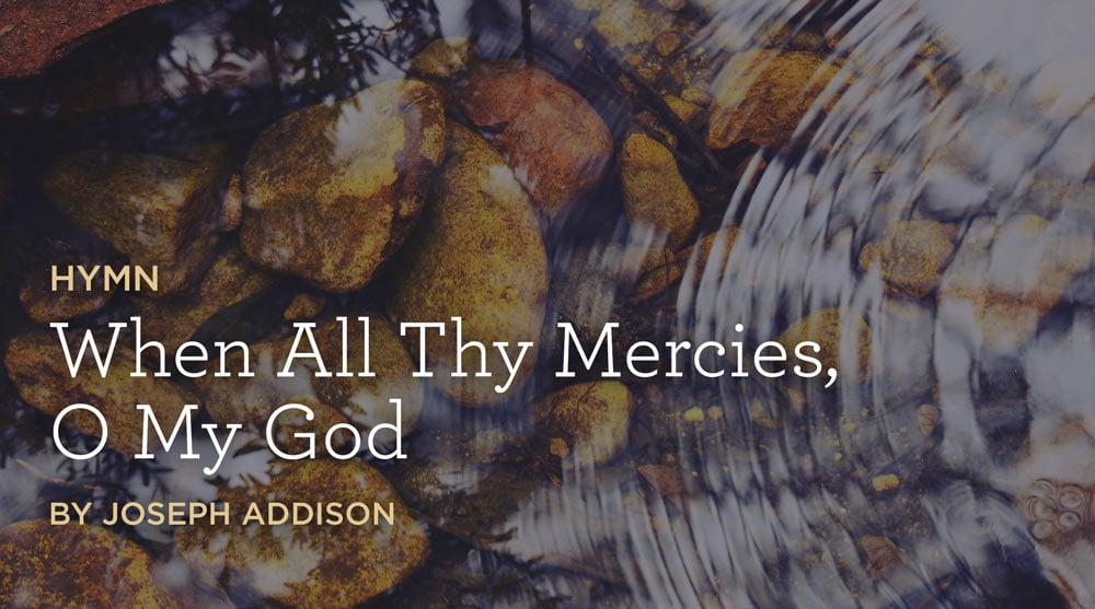 When All Thy Mercies O My God