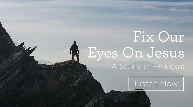 Fix Our Eyes on Jesus - A Study in Hebrews