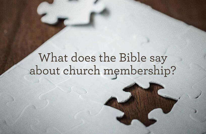 What does the Bibe say about Church Membership