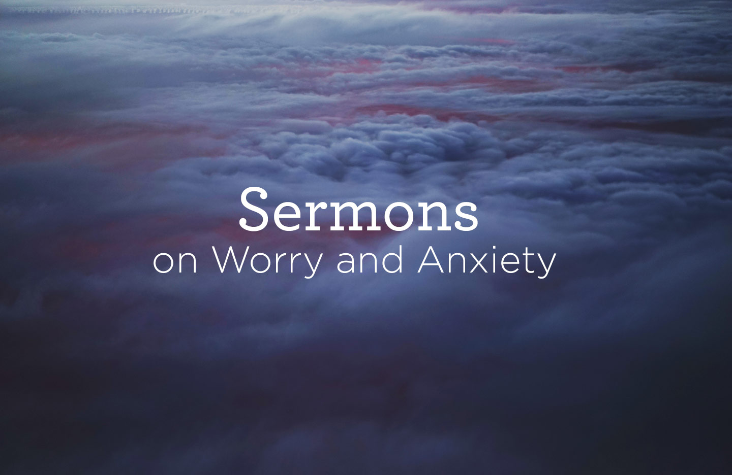 Sermons on Worry and Anxiety