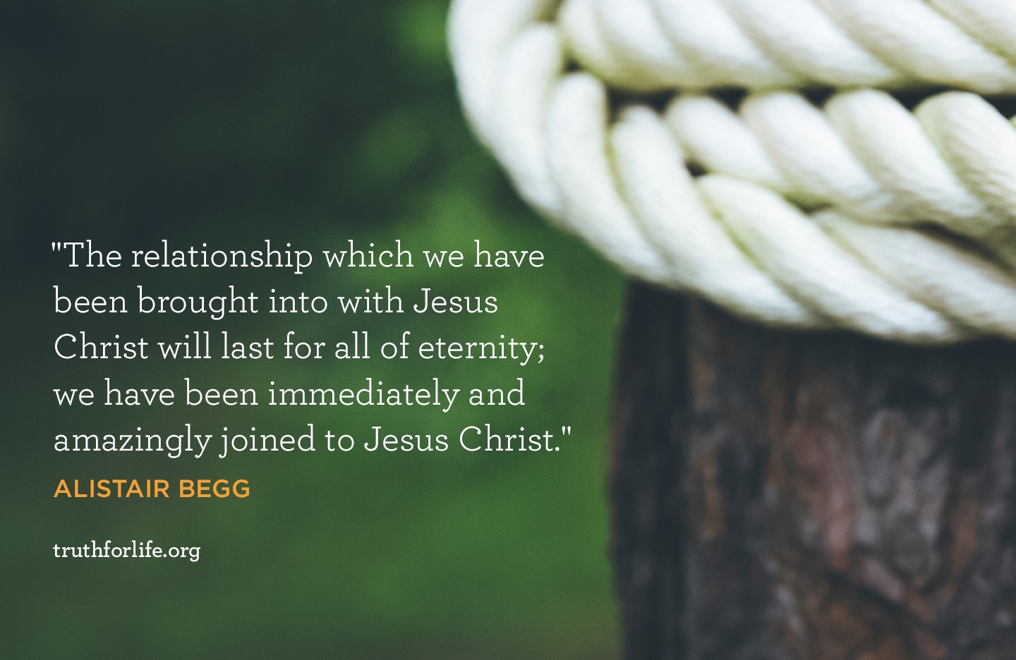 The relationship which we have been brought into with Jesus Christ will last for all of eternity; we have been immediately and amazingly joined to Jesus Christ. - Alistair Begg
