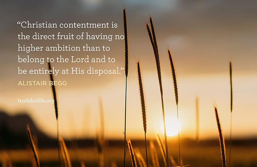 Christian contentment is the direct fruit of having no higher ambition than to belong to the Lord and to be entirely at His disposal. - Alistair Begg