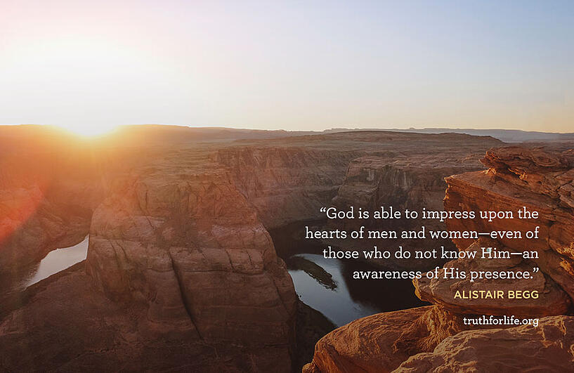 God is able to impress upon the hearts of men and women—even of those who do not know Him—an awareness of His presence. - Alistair Begg