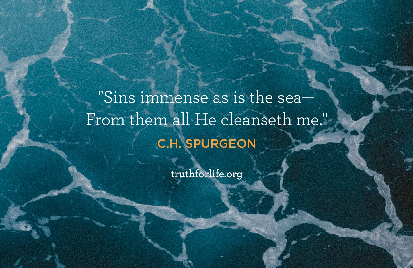 Sins immense as is the sea— From them all He cleanseth me. - C.H. Spurgeon