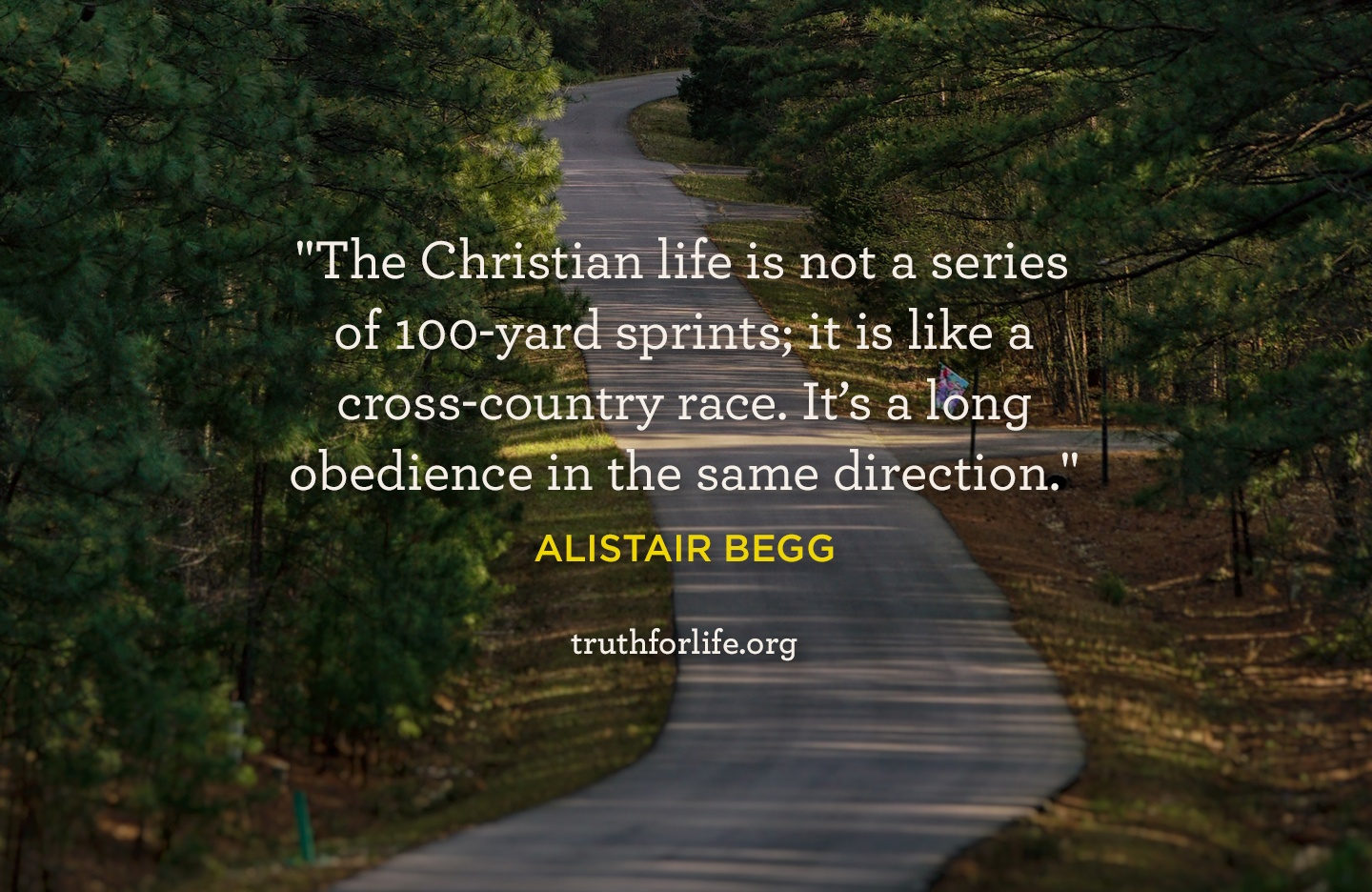 The Christian life is not a series of 100-yard sprints; it is like a cross-country race. It's a long obedience in the same direction. - Alistair Begg