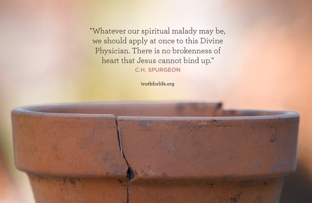Whatever our spiritual malady may be, we should apply at once to this Divine Physician. There is no brokenness of heart that Jesus cannot bind up. - Spurgeon