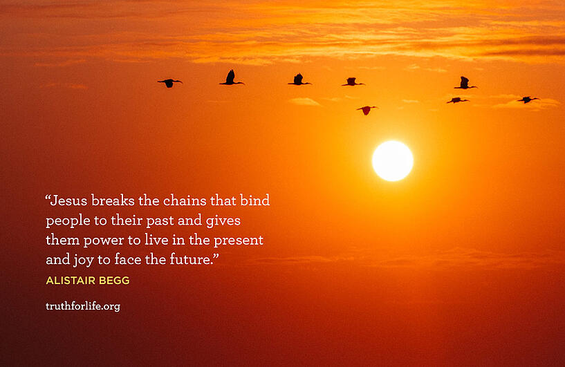 Jesus breaks the chains that bind people to their past and gives them power to live in the present and joy to face the future. - Alistair Begg