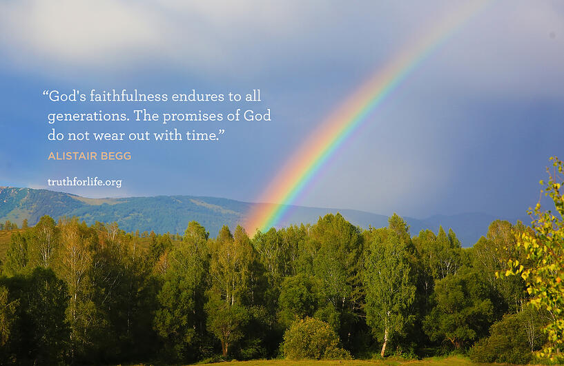 God's faithfulness endures to all generations. The promises of God do not wear out with time. - Alistair Begg