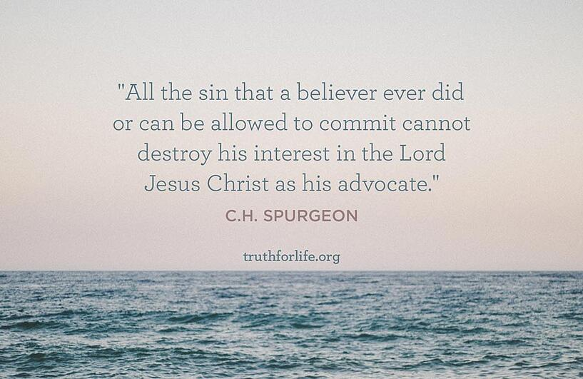 All the sin that a believer ever did or can be allowed to commit cannot destroy his interest in the Lord Jesus Christ as his advocate. - C.H. Spurgeon