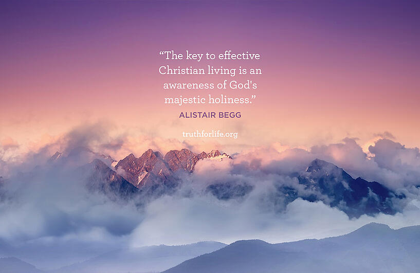 The key to effective Christian living is an awareness of God's majestic holiness. - Alistair Begg