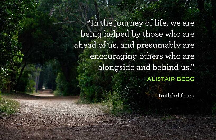 In the journey of life, we are being helped by those who are ahead of us, and presumably are encouraging others who are alongside and behind us. - Alistair Begg