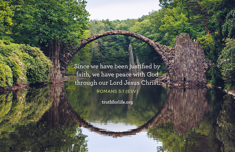 Since we have been justified by faith, we have peace with God through our Lord Jesus Christ. - Romans 5:1