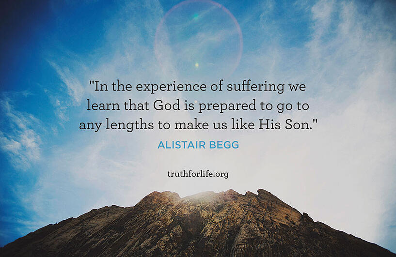 In the experience of suffering we learn that God is prepared to go to any lengths to make us like His Son. - Alistair Begg