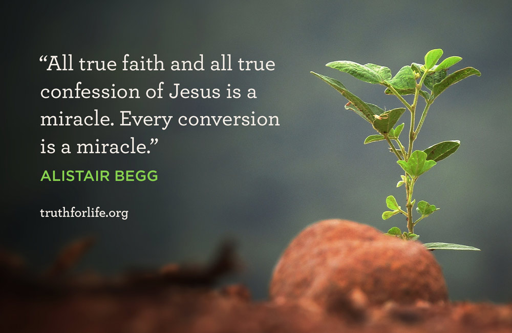All true faith and all true confession of Jesus is a miracle. Every conversion is a miracle. - Alistair Begg