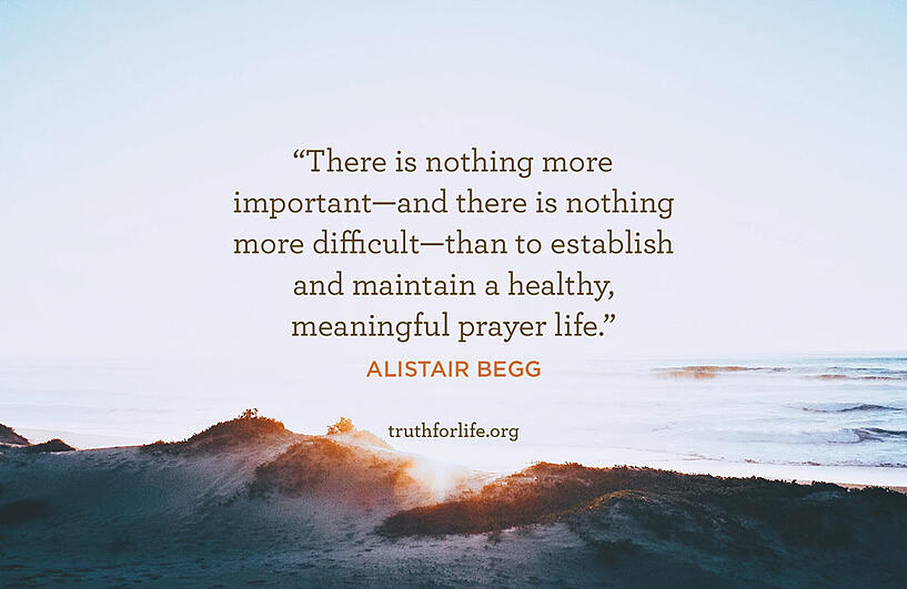 There is nothing more important—and there is nothing more difficult—than to establish and maintain a healthy, meaningful prayer life. - Alistair Begg