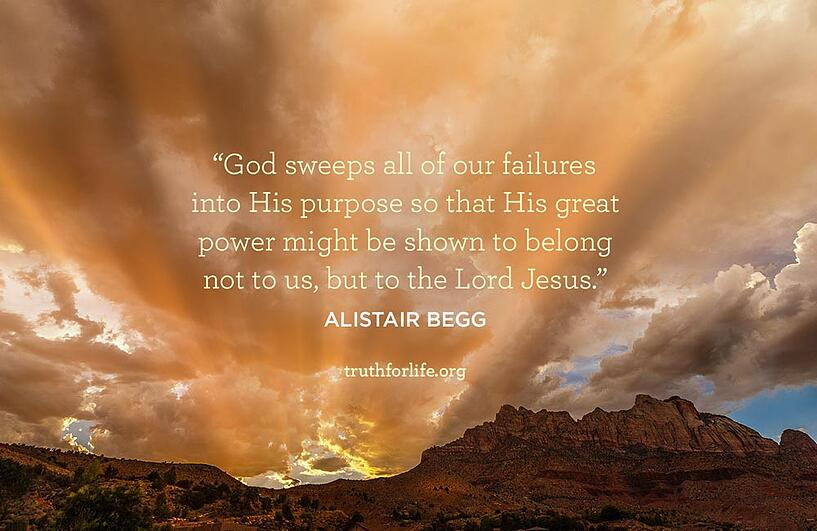 God sweeps all of our failures into His purpose so that His great power might be shown to belong not to us, but to the Lord Jesus. - Alistair Begg