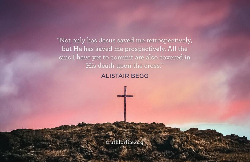 Not only has Jesus saved me retrospectively, but He has saved me prospectively. All the sins I have yet to commit are also covered in His death upon the cross.