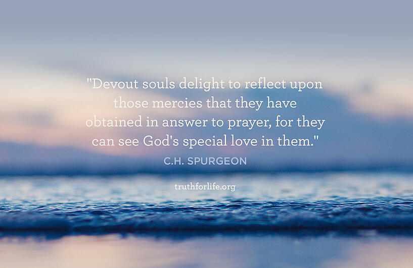 Devout souls delight to reflect upon those mercies that they have obtained in answer to prayer, for they can see God's special love in them. - C.H. Spurgeon