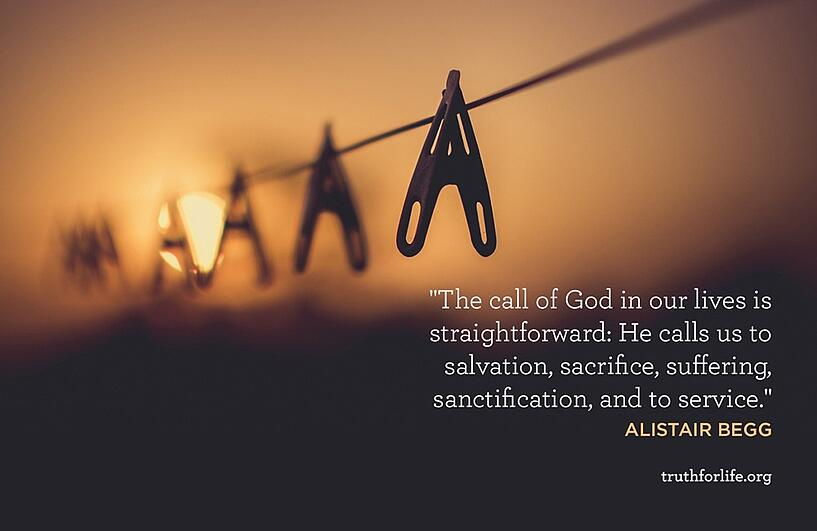 The call of God in our lives is straightforward: He calls us to salvation, sacrifice, suffering, sanctification, and to service. - Alistair Begg