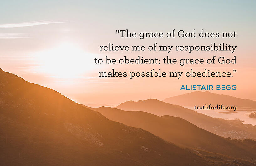 The grace of God does not relieve me of my responsibility to be obedient; the grace of God makes possible my obedience. - Alistair Begg