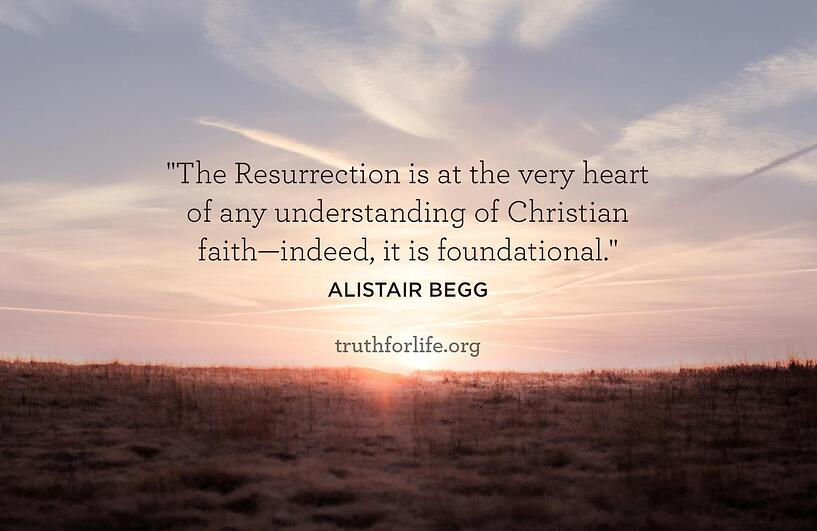 The Resurrection is at the very heart of any understanding of Christian faith—indeed, it is foundational.