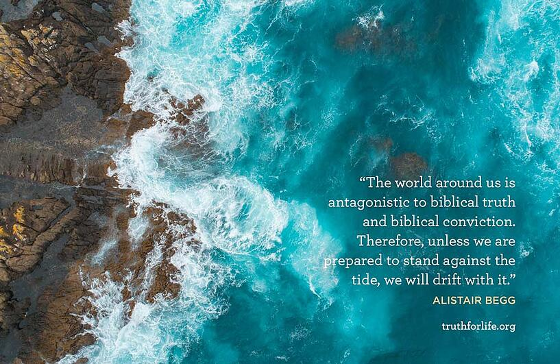 The world around us is antagonistic to biblical truth and biblical conviction. Therefore, unless we are prepared to stand against the tide, we will drift with it. - Alistair Begg