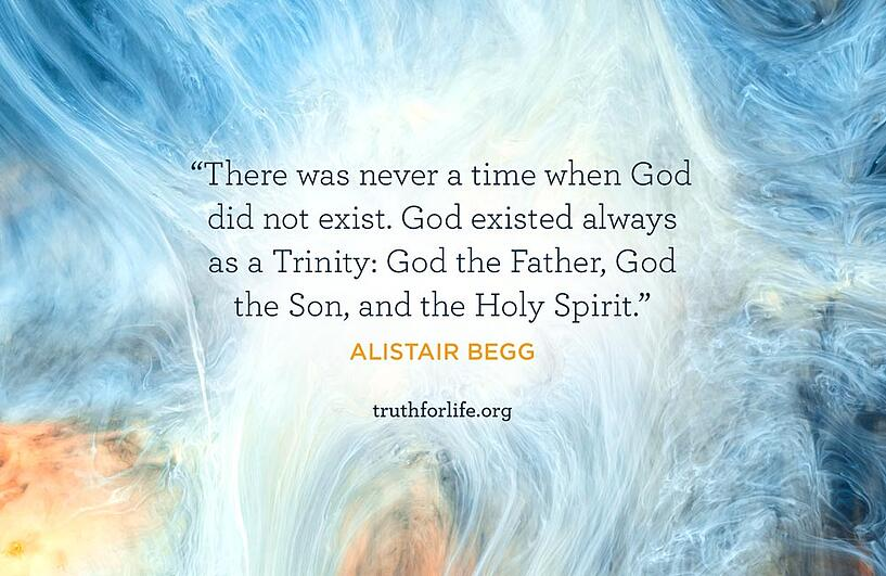 There was never a time when God did not exist. God existed always as a Trinity: God the Father, God the Son, and the Holy Spirit. - Alistair Begg