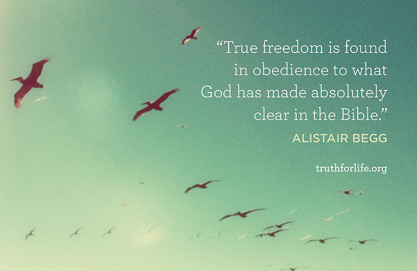 True freedom is found in obedience to what God has made absolutely clear in the Bible. - Alistair Begg