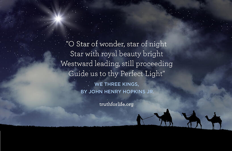 O Star of wonder, star of night Star with royal beauty bright Westward leading, still proceeding Guide us to thy Perfect Light - We Three Kings, John Henry Hopkins Jr.