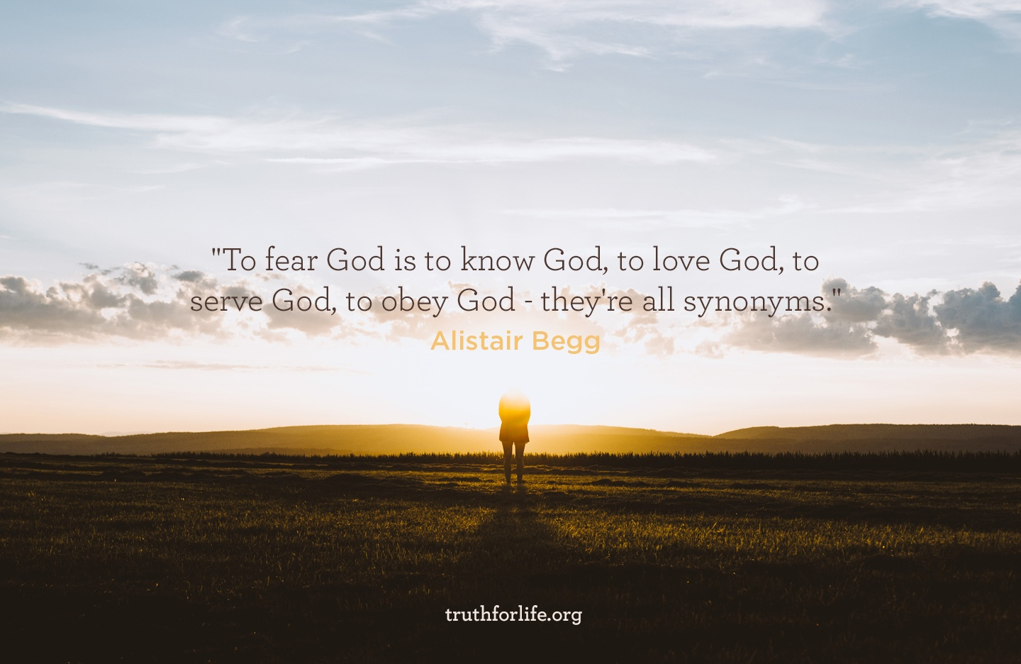'To fear God is to know God, to love God, to serve God, to obey God - they're all synonyms.' - Alistair Begg