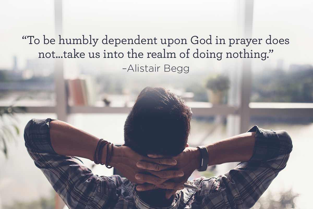 thumbnail image for Humble Prayer Doesn't Take Us into the Realm of Doing Nothing