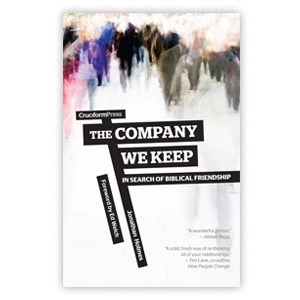 thumbnail image for July's Resource: The Company We Keep: In Search of Biblical Friendship