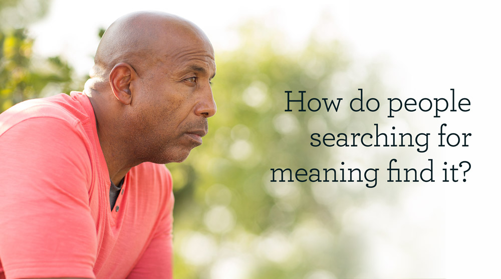 thumbnail image for How Can People Searching for Meaning Find It?