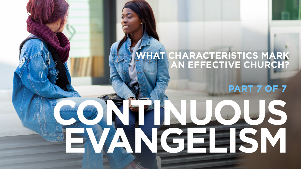 thumbnail image for What Characteristics Mark an Effective Church? Part 7 of 7: Continuous Evangelism