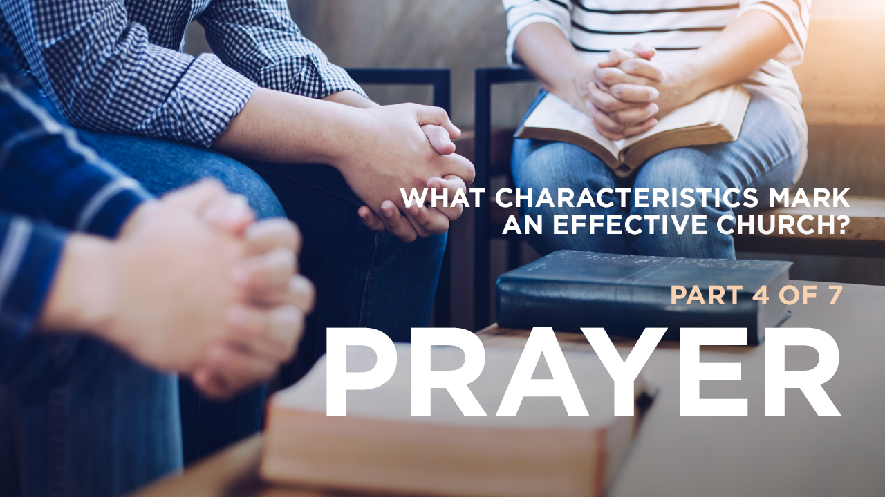 thumbnail image for What Characteristics Mark an Effective Church?Part 4 of 7: Prayer