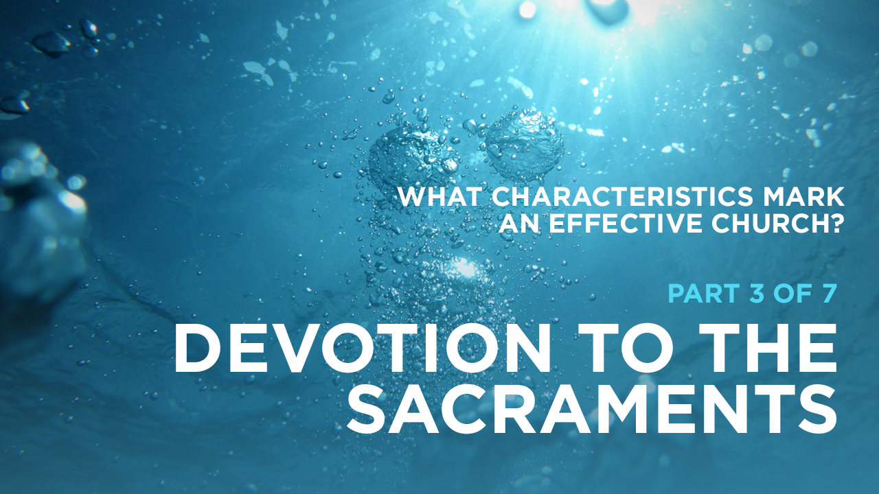 thumbnail image for What Characteristics Mark an Effective Church? Part 3 of 7: Devotion to the Sacraments