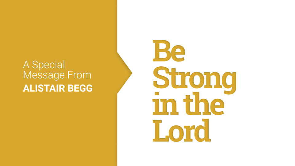 thumbnail image for Be Strong in the Lord