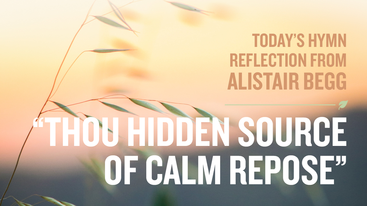 "thumbnail image for Today's Hymn Reflection from Alistair: ""Thou Hidden Source of Calm Repose"""