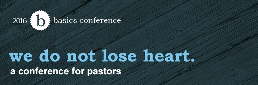 thumbnail image for Basics 2016: We Do Not Lose Heart - Video and Audio