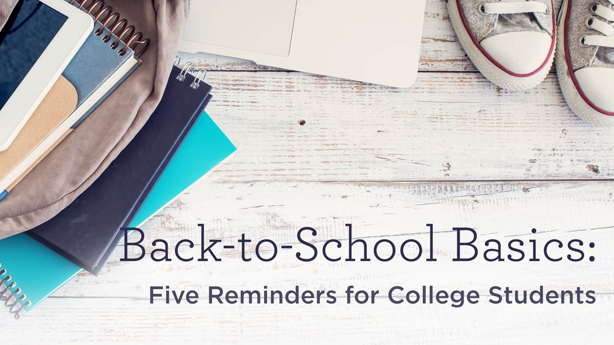 thumbnail image for Back-to-School Basics: Five Reminders for College Students