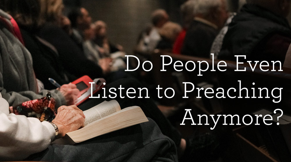 thumbnail image for Do People Even Listen to Preaching Anymore?