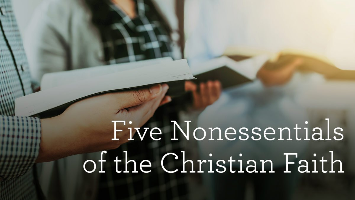 thumbnail image for Five Nonessentials of the Christian Faith